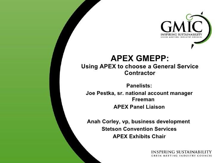 APEX GMEPP: Using APEX to choose a General Service Contractor <ul><li>Panelists: </li></ul><ul><li>Joe Pestka, sr. nationa...