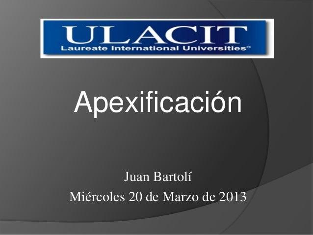 Apexificación Juan Bartolí Miércoles 20 de Marzo de 2013