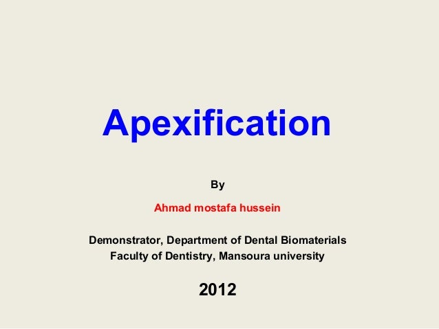 Apexification                      By           Ahmad mostafa husseinDemonstrator, Department of Dental Biomaterials   Fac...