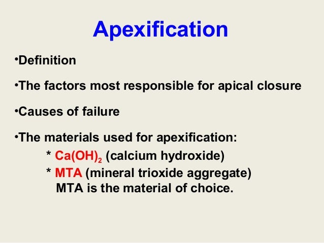 Apexification•Definition•The factors most responsible for apical closure•Causes of failure•The materials used for apexific...
