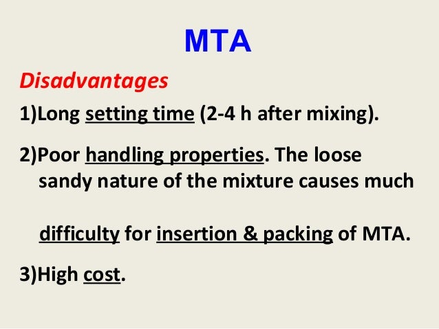 MTADisadvantages1)Long setting time (2-4 h after mixing).2)Poor handling properties. The loose  sandy nature of the mixtur...