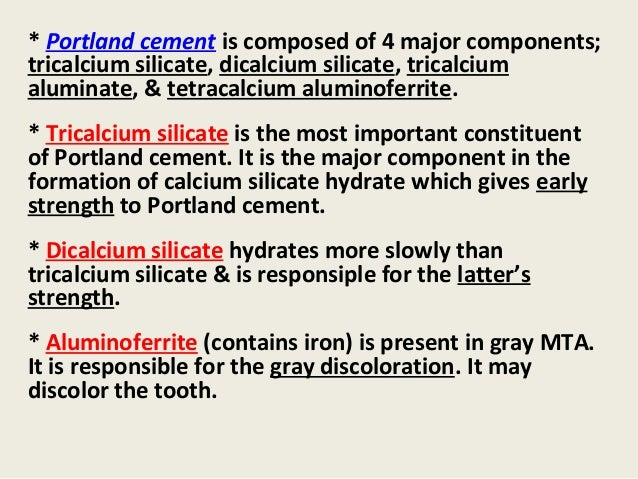 * Portland cement is composed of 4 major components;tricalcium silicate, dicalcium silicate, tricalciumaluminate, & tetrac...