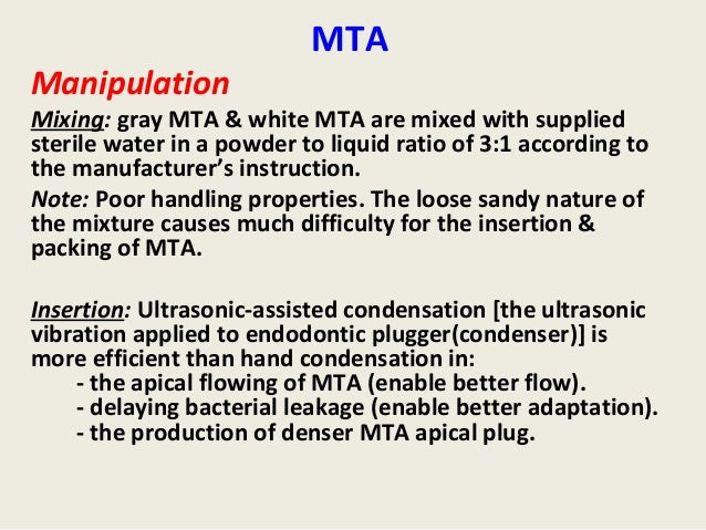 MTAManipulationMixing: gray MTA & white MTA are mixed with suppliedsterile water in a powder to liquid ratio of 3:1 accord...