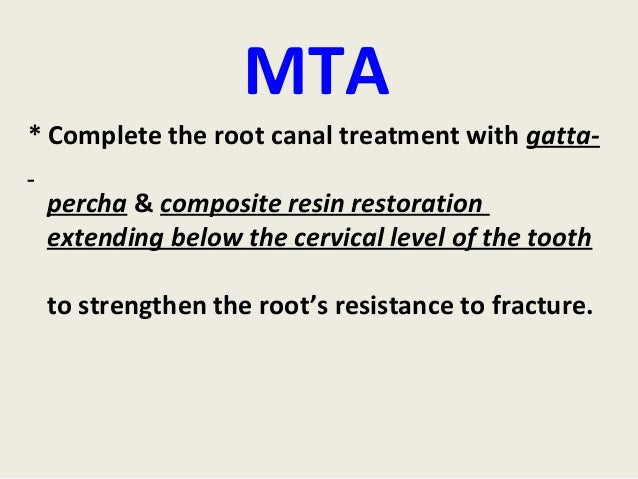 MTA* Complete the root canal treatment with gatta- percha & composite resin restoration extending below the cervical level...