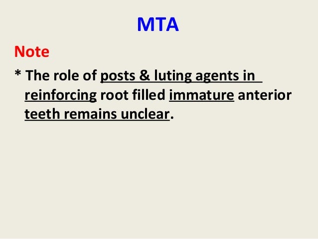 MTANote* The role of posts & luting agents in  reinforcing root filled immature anterior  teeth remains unclear.
