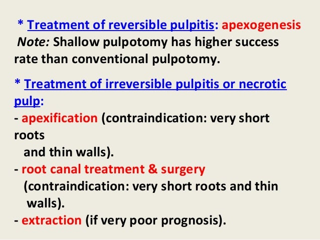 * Treatment of reversible pulpitis: apexogenesis Note: Shallow pulpotomy has higher successrate than conventional pulpotom...