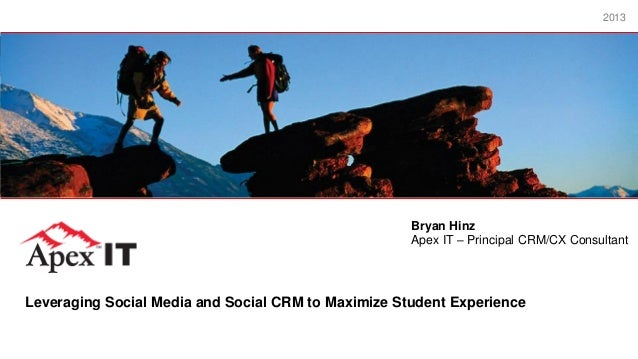 SlideLeveraging Social Media and Social CRM to Maximize Student ExperienceBryan HinzApex IT – Principal CRM/CX Consultant2...