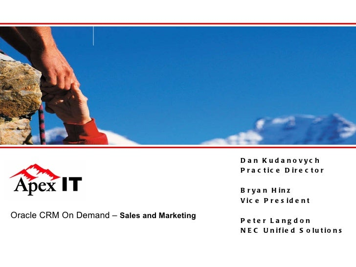 Oracle CRM On Demand –  Sales and Marketing Dan Kudanovych Practice Director Bryan Hinz Vice President Peter Langdon NEC U...