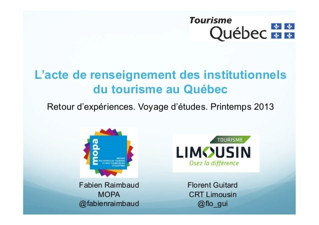 L'acte de renseignement des institutionnels du tourisme au Québec Retour d'expériences. Voyage d'études. Printemps 2013  F...