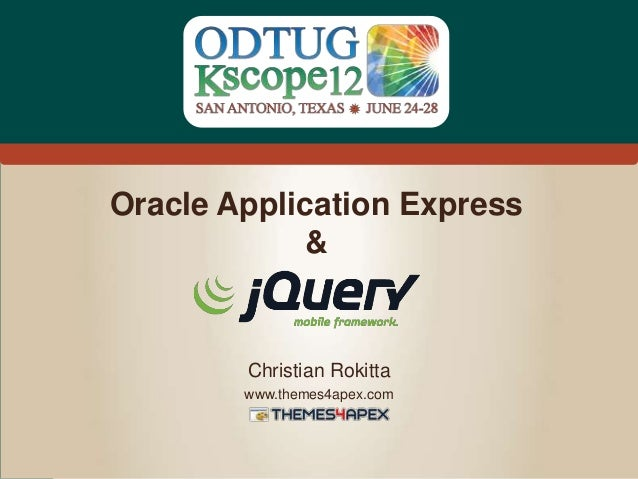 #Kscope Oracle Application Express & Christian Rokitta www.themes4apex.com