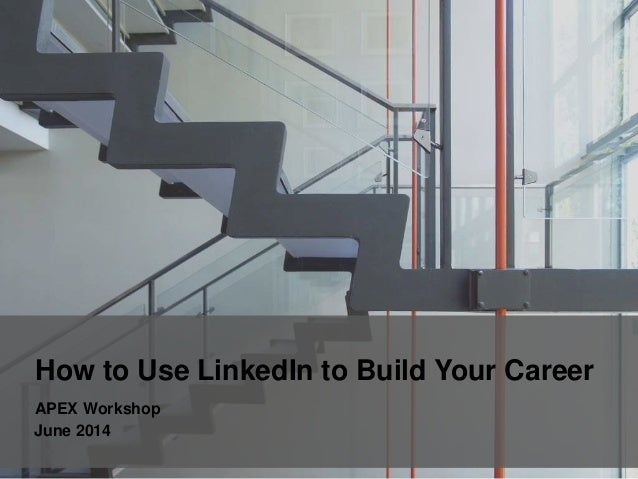 How to Use LinkedIn to Build Your Career APEX Workshop June 2014