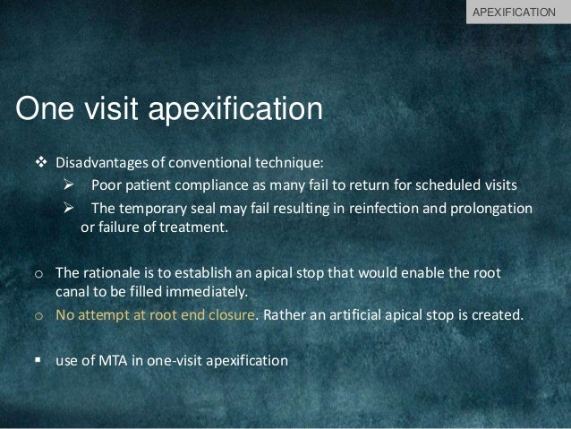 One visit apexification  Disadvantages of conventional technique:  Poor patient compliance as many fail to return for sc...