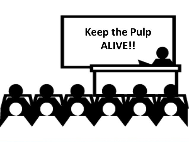 Keep the Pulp ALIVE!!