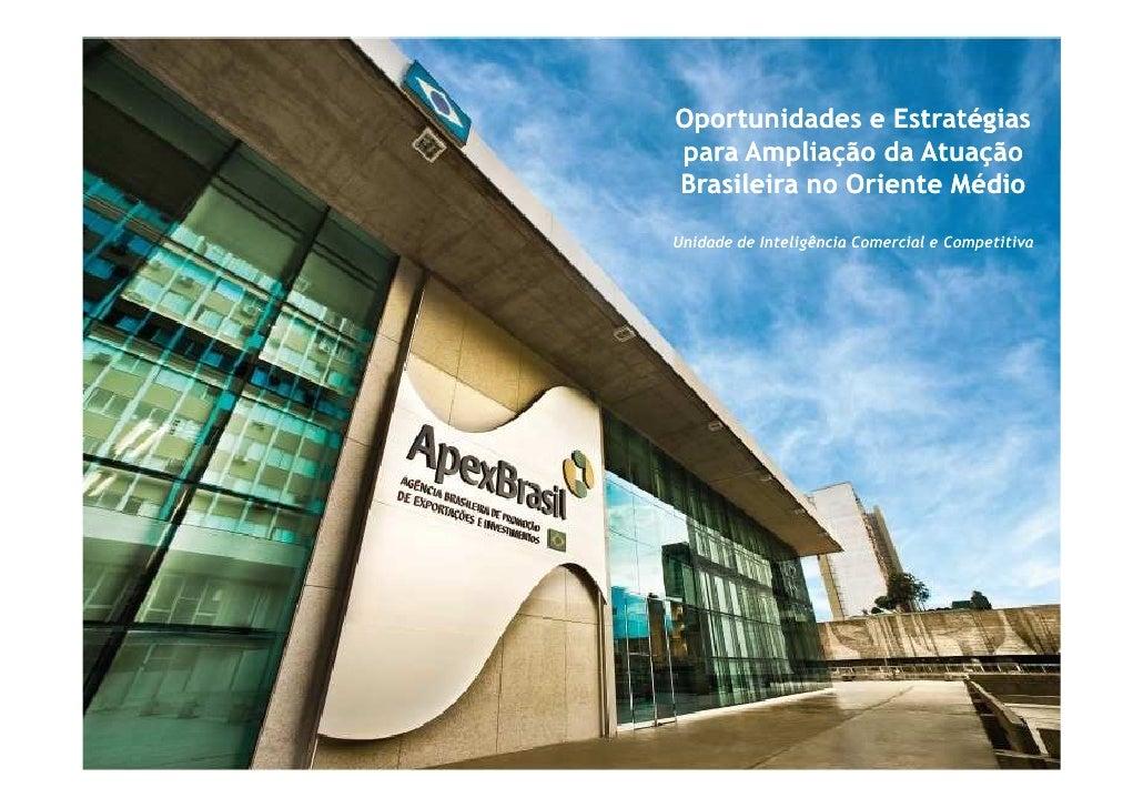 Oportunidades e Estratégiaspara Ampliação da AtuaçãoBrasileira no Oriente MédioUnidade de Inteligência Comercial e Competi...