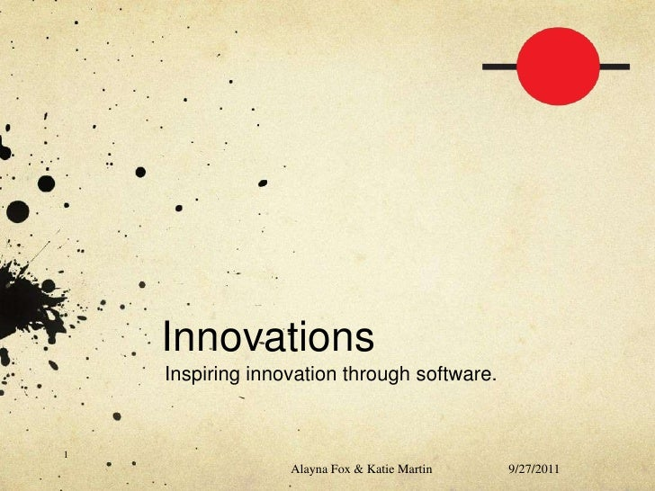 Innovations<br />Inspiring innovation through software.<br />1<br />9/27/11<br />Alayna Fox & Katie Martin<br />