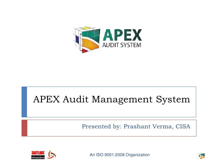 APEX Audit Management System<br />Presented by: Prashant Verma, CISA<br />An ISO 9001:2008 Organization<br />