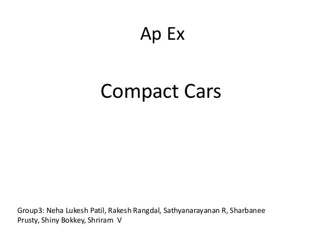Ap Ex Compact Cars Group3: Neha Lukesh Patil, Rakesh Rangdal, Sathyanarayanan R, Sharbanee Prusty, Shiny Bokkey, Shriram V