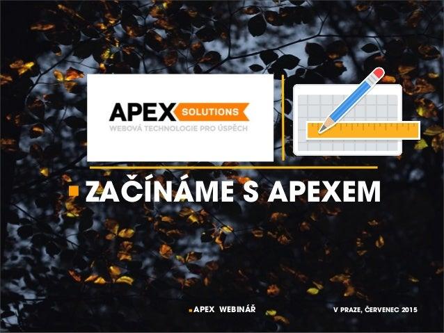 V PRAZE, ČERVENEC 2015APEX WEBINÁŘ ZAČÍNÁME S APEXEM
