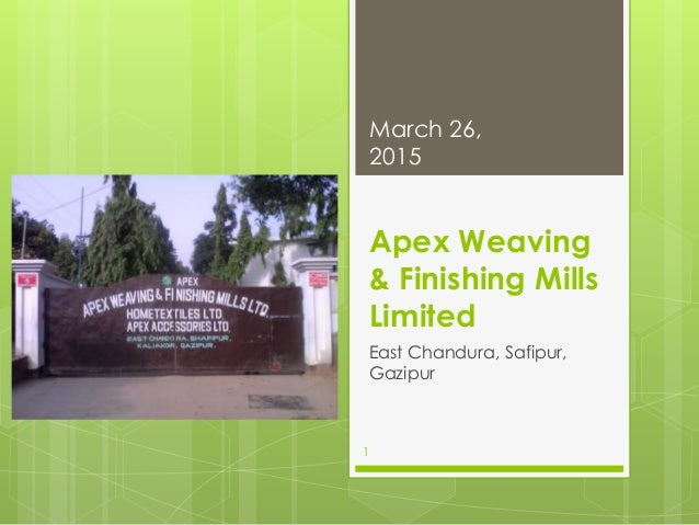 Apex Weaving & Finishing Mills Limited East Chandura, Safipur, Gazipur March 26, 2015 1