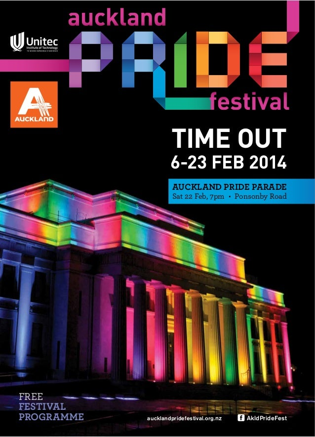TIME OUT  6-23 FEB 2014 AUCKLAND PRIDE PARADE  FREE FESTIVAL PROGRAMME  aucklandpridefestival.org. nz  AkldPrideFest