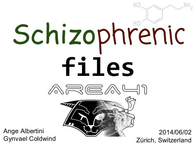 2014/06/02 Zürich, Switzerland Schizophrenic files Ange Albertini Gynvael Coldwind Schizophrenic files Area41