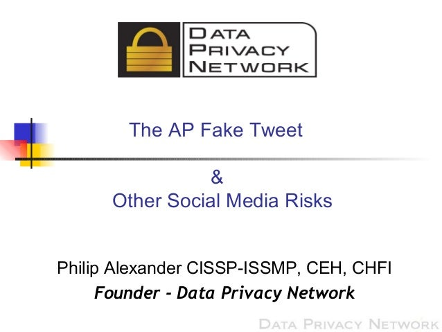 The AP Fake Tweet&Other Social Media RisksPhilip Alexander CISSP-ISSMP, CEH, CHFIFounder - Data Privacy Network