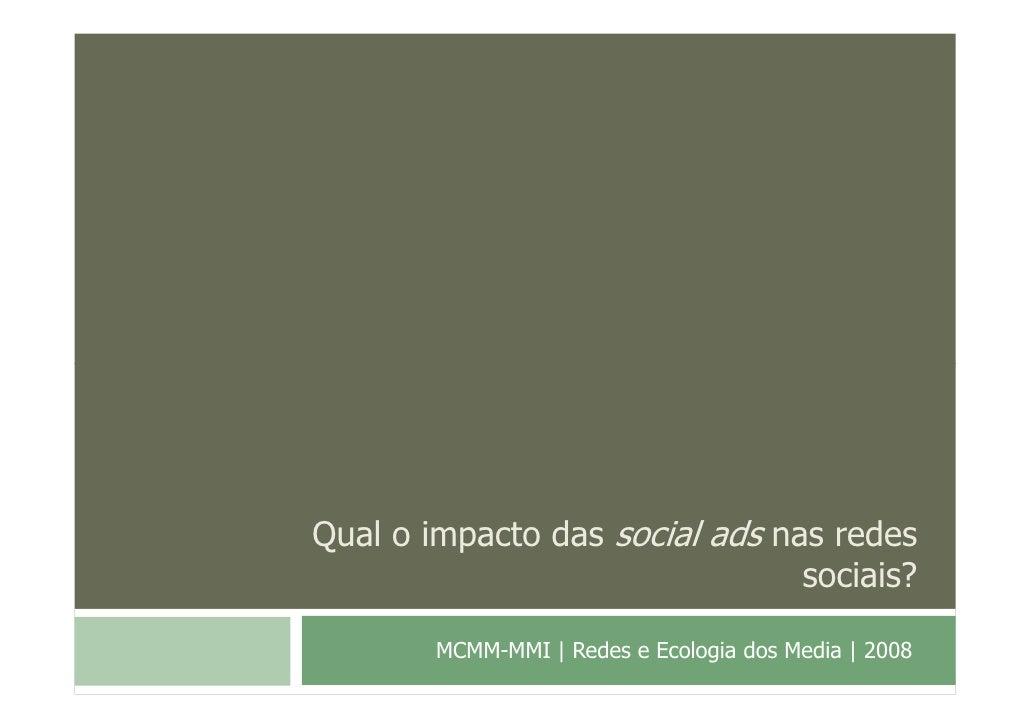 Qual o impacto das social ads nas redes                                sociais?        MCMM-MMI   Redes e Ecologia dos Med...