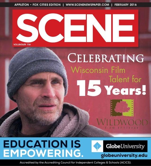 Wisconsin Film Talent for Celebrating 15Years! SC NE E APPLETON • FOX CITIES EDITION | WWW.SCENENEWSPAPER.COM | FEBRUARY 2...