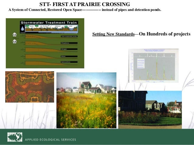 STT- FIRST AT PRAIRIE CROSSING A System of Connected, Restored Open Space--------------- instead of pipes and detention po...