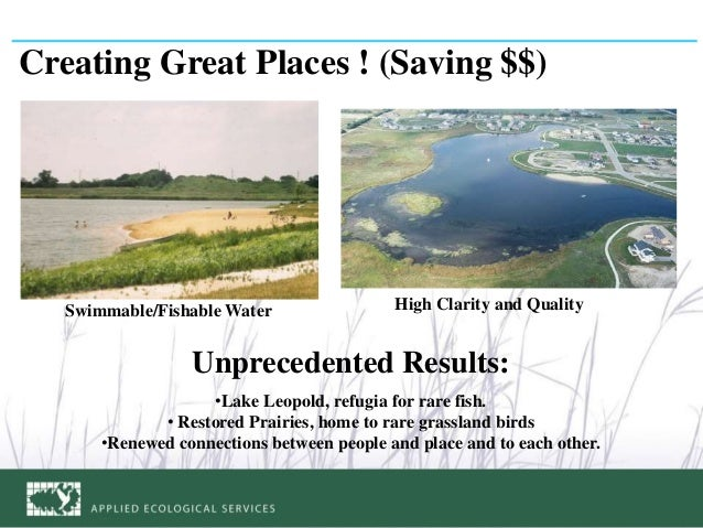 Creating Great Places ! (Saving $$) Swimmable/Fishable Water High Clarity and Quality Unprecedented Results: •Lake Leopold...