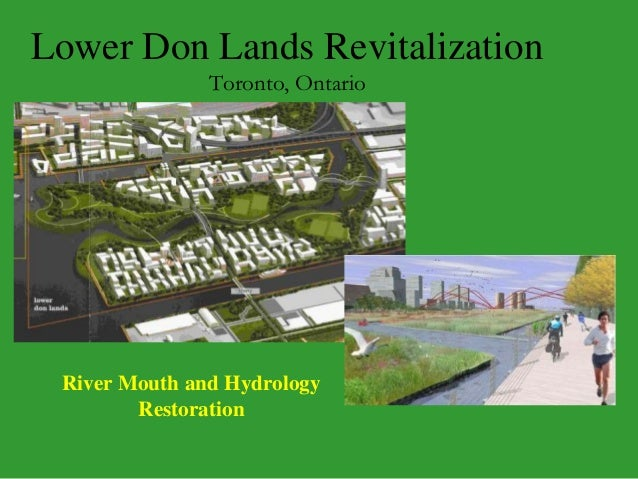 Lower Don Lands Revitalization Toronto, Ontario River Mouth and Hydrology Restoration