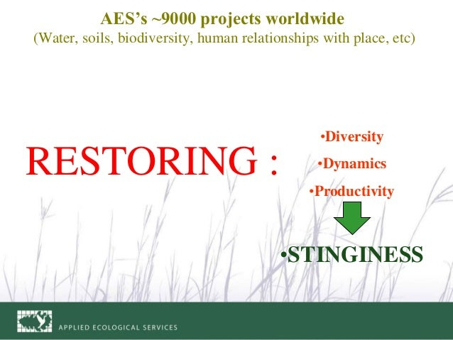 AES's ~9000 projects worldwide (Water, soils, biodiversity, human relationships with place, etc) •Diversity •Dynamics •Pro...