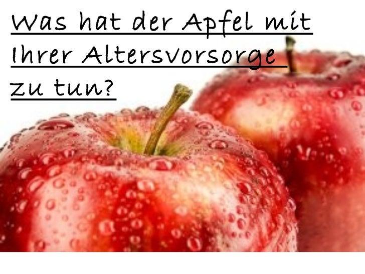 Was hat der Apfel mitIhrer Altersvorsorgezu tun?           Was