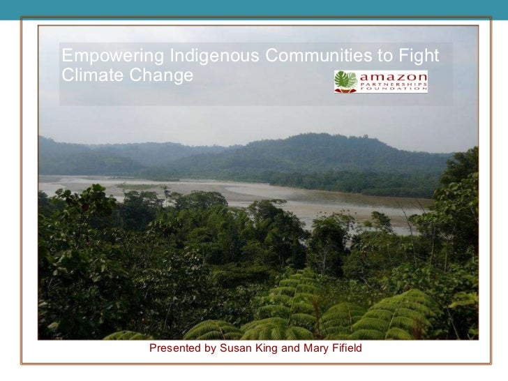 Empowering Indigenous Communities to Fight Climate Change Presented by Susan King and Mary Fifield