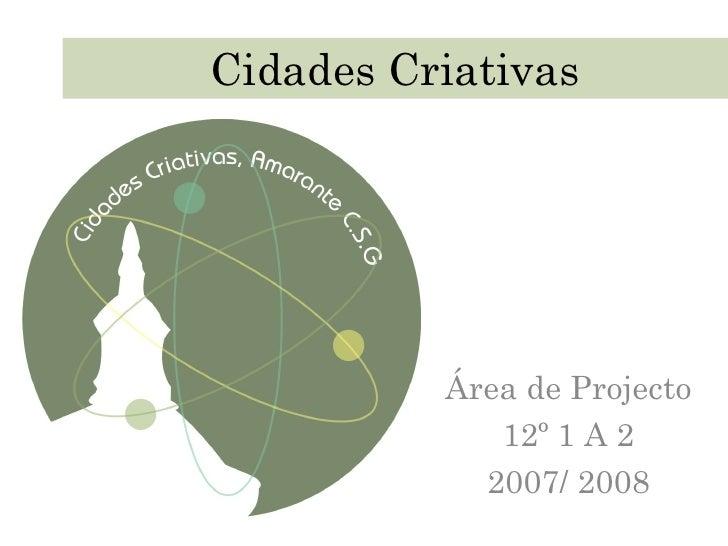 Cidades Criativas Área de Projecto 12º 1 A 2 2007/ 2008