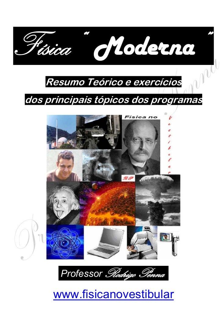 """Física"""" Moderna"""" .     Resumo Teórico e exercícios dos principais tópicos dos programas        Professor Rodrigo Penna .  ..."""