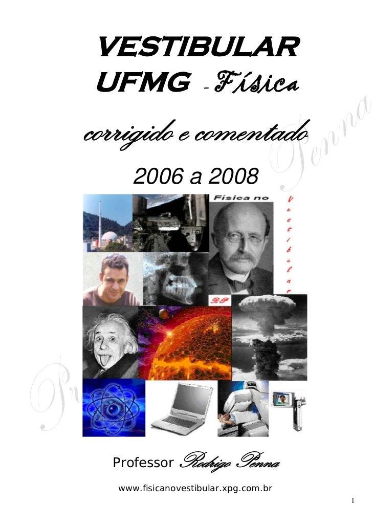 VESTIBULARUFMG - Físicacorrigido e comentado      2006 a 2008  Professor    Rodrigo Penna   www.fisicanovestibular.xpg.com...