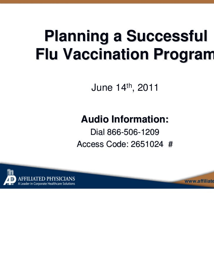 Planning a SuccessfulFlu Vaccination Program        June 14th, 2011     Audio Information:        Dial 866-506-1209     Ac...