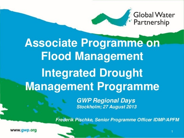 Associate Programme on Flood Management Integrated Drought Management Programme 1 GWP Regional Days Stockholm; 27 August 2...