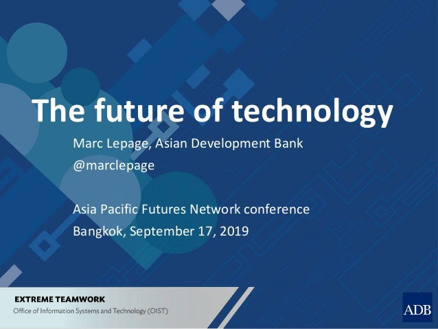 1 Marc Lepage, Asian Development Bank @marclepage Asia Pacific Futures Network conference Bangkok, September 17, 2019 The ...