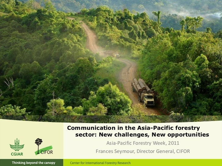<ul><li>Communication in the Asia-Pacific forestry sector: New challenges, New opportunities </li></ul><ul><li>Asia-Pacifi...