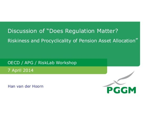"Discussion of ""Does Regulation Matter? Riskiness and Procyclicality of Pension Asset Allocation"" OECD / APG / RiskLab Work..."