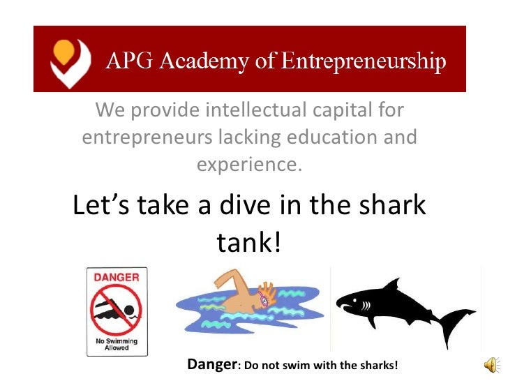 We provide intellectual capital forentrepreneurs lacking education and           experience.Let's take a dive in the shark...
