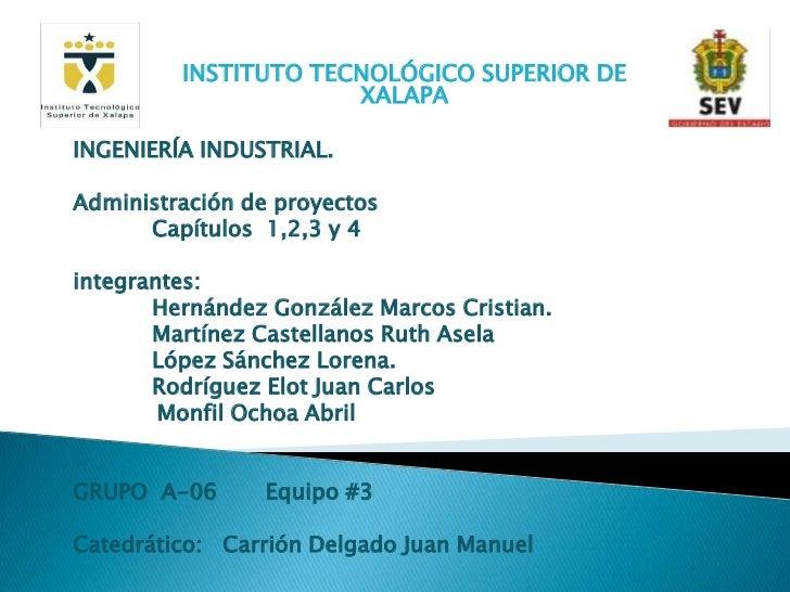 INSTITUTO TECNOLÓGICO SUPERIOR DE                      XALAPAINGENIERÍA INDUSTRIAL.Administración de proyectos      Capítu...