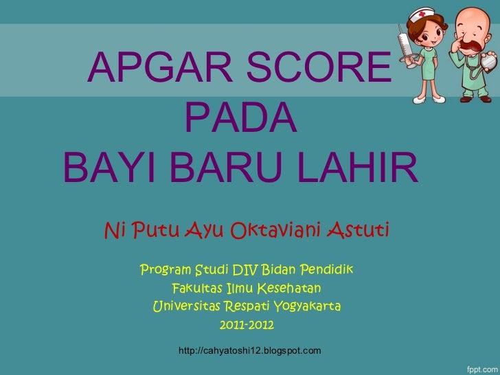 APGAR SCORE PADA BAYI BARU LAHIR Ni Putu Ayu Oktaviani Astuti Program Studi DIV Bidan Pendidik Fakultas Ilmu Kesehatan Uni...