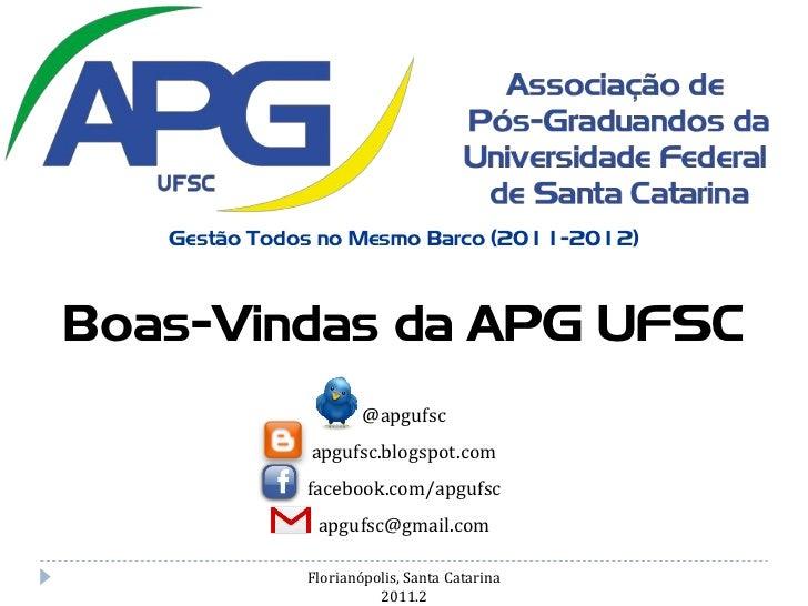 Gestão Todos no Mesmo Barco (2011-2012)Boas-Vindas da APG UFSC                      @apgufsc              apgufsc.blogspot...
