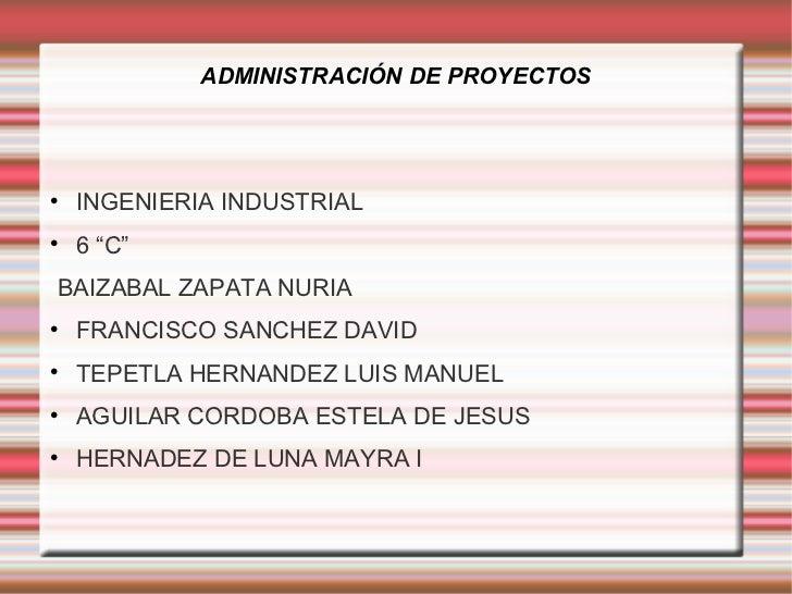 "ADMINISTRACIÓN DE PROYECTOS    INGENIERIA INDUSTRIAL    6 ""C""BAIZABAL ZAPATA NURIA    FRANCISCO SANCHEZ DAVID    TEPET..."