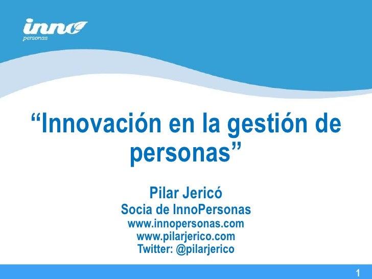 """""""Innovación en la gestión de         personas""""                                   27 de Agosto, 2008              Pilar Jer..."""