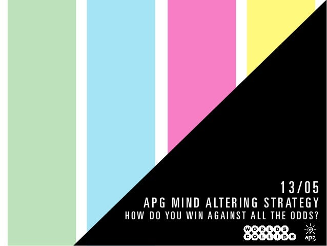 A PG MIND ALTER ING STRATEGYHOW DO YOU WIN AG AINST ALL T HE ODDS?13/05
