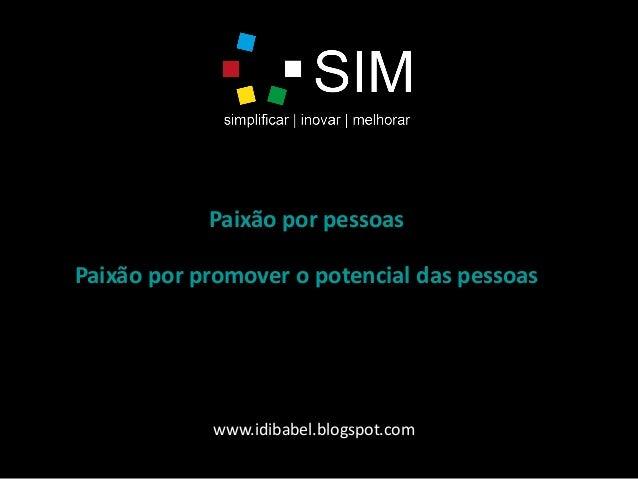 Paixão por pessoas Paixão por promover o potencial das pessoas www.idibabel.blogspot.com